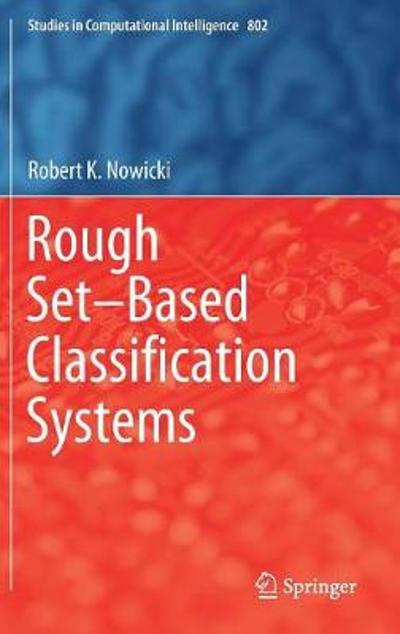Rough Set-Based Classification Systems - Robert K. Nowicki