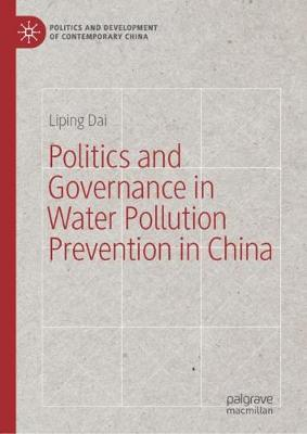 Politics and Governance in Water Pollution Prevention in China - Liping Dai