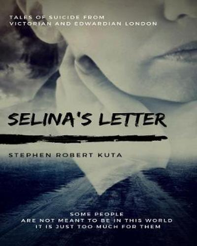 Selina's Letter, Tales of Suicide from Victorian and Edwardian London - Stephen Robert Kuta