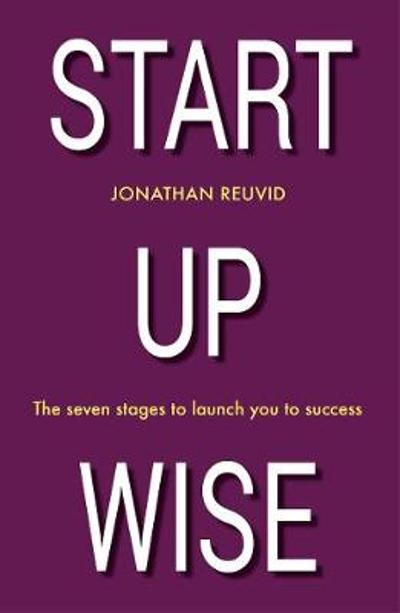 Start Up Wise: Your step-by-step guide to the Seven Stages of Success - Jonathan Reuvid
