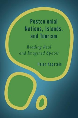 Postcolonial Nations, Islands, and Tourism - Helen Kapstein