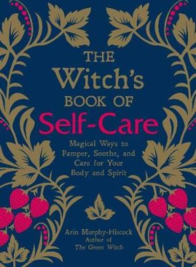 The Witch's Book of Self-Care - Arin Murphy-Hiscock