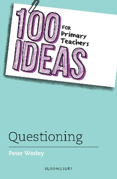 100 Ideas for Primary Teachers: Questioning - Peter Worley