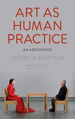 Art as Human Practice - Georg W. Bertram