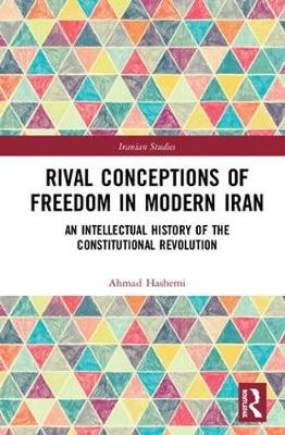 Rival Conceptions of Freedom in Modern Iran - Ahmad Imam Shafaq Hashemi
