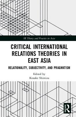 Critical International Relations Theories in East Asia - Kosuke Shimizu