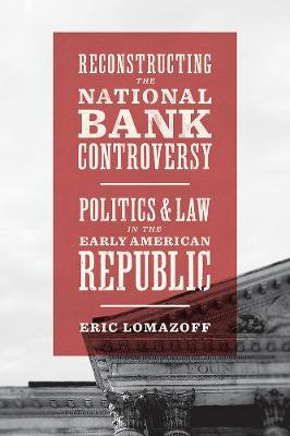 Reconstructing the National Bank Controversy - Eric Lomazoff