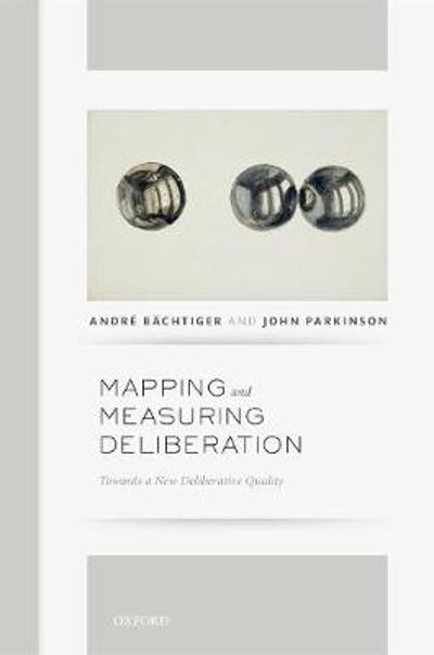 Mapping and Measuring Deliberation - Andre Bachtiger