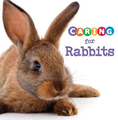 Caring for Rabbits - Tammy Gagne