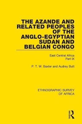 The Azande and Related Peoples of the Anglo-Egyptian Sudan and Belgian Congo - P. T. W. Baxter