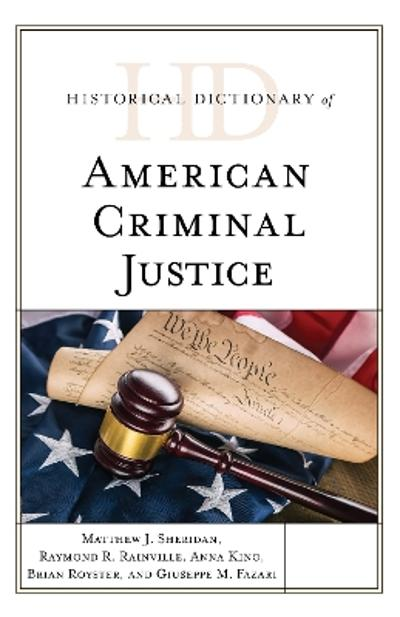 Historical Dictionary of American Criminal Justice - Matthew J. Sheridan