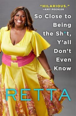 So Close to Being the Sh*t, Y'All Don't Even Know - Retta
