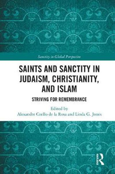 Saints and Sanctity in Judaism, Christianity, and Islam - Alexandre Coello de la Rosa