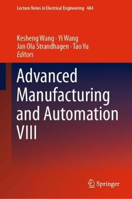 Advanced Manufacturing and Automation VIII - Kesheng Wang