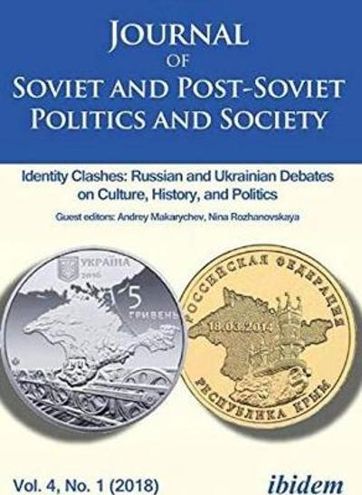 Journal of Soviet and Post-Soviet Politics and S - Identity Clashes: Russian and Ukrainian Debates on Culture, History and Politics, Vol. 4, No. 1 (2 - Andreas Umland