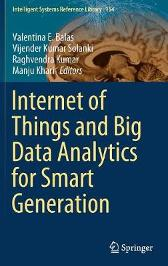 Internet of Things and Big Data Analytics for Smart Generation - Valentina E. Balas Vijender Kumar Solanki Raghvendra Kumar Manju Khari