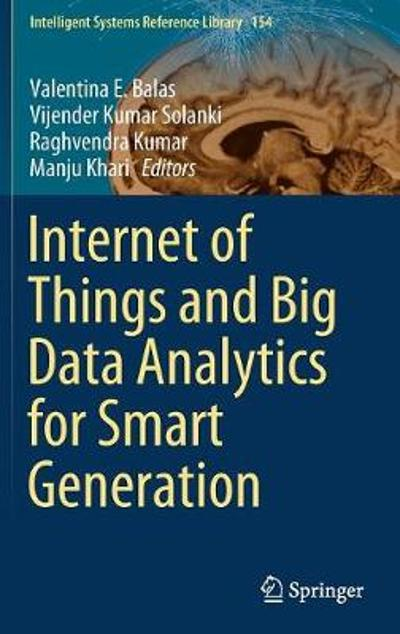 Internet of Things and Big Data Analytics for Smart Generation - Valentina E. Balas