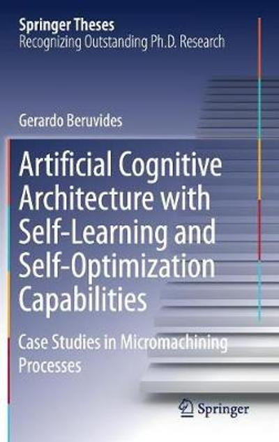 Artificial Cognitive Architecture with Self-Learning and Self-Optimization Capabilities - Gerardo Beruvides