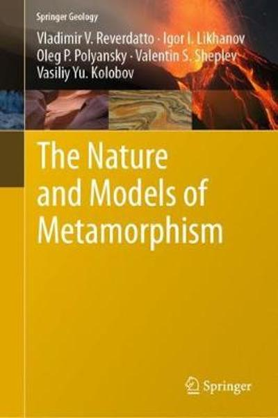 The Nature and Models of Metamorphism - Vladimir V.  Reverdatto