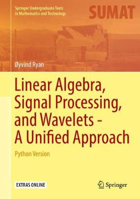 Linear Algebra, Signal Processing, and Wavelets - A Unified Approach - Oyvind Ryan