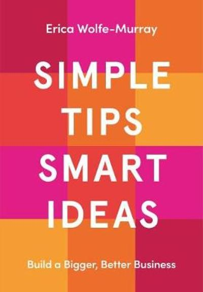 Simple Tips, Smart Ideas - Erica Wolfe-Murray