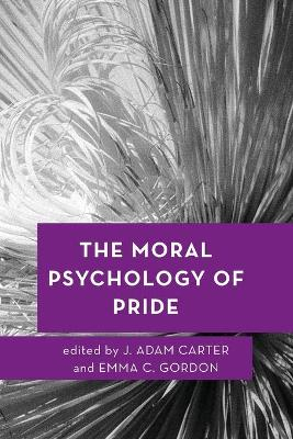 The Moral Psychology of Pride - J. Adam Carter