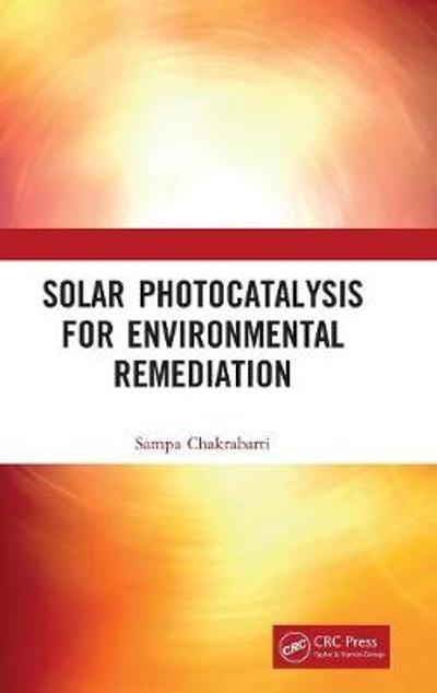 Solar Photocatalysis for Environmental Remediation - Sampa Chakrabarti