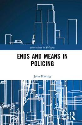 Ends and Means in Policing - John Kleinig