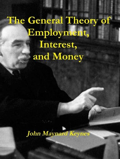 General Theory of Employment, Interest, and Money - John Maynard Keynes