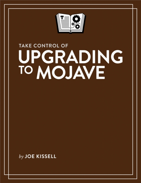 Take Control of Upgrading to Mojave - Joe Kissell
