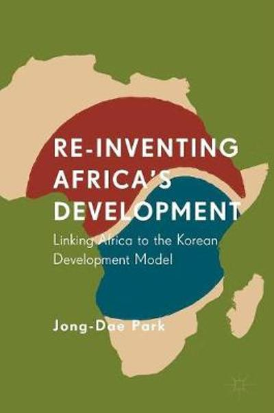 Re-Inventing Africa's Development - Jong-Dae Park