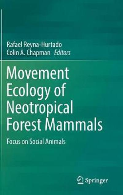 Movement Ecology of Neotropical Forest Mammals - Rafael Reyna-Hurtado