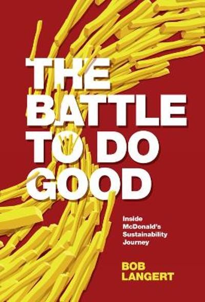 The Battle To Do Good - Bob Langert