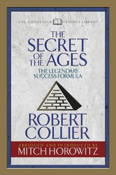 Secret of the Ages (Condensed Classics) - Robert Collier