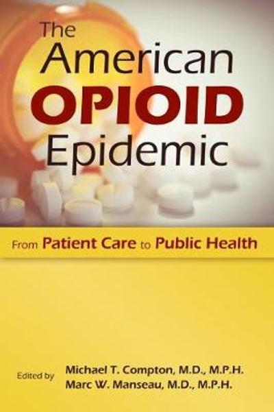 The American Opioid Epidemic - Michael T. Compton