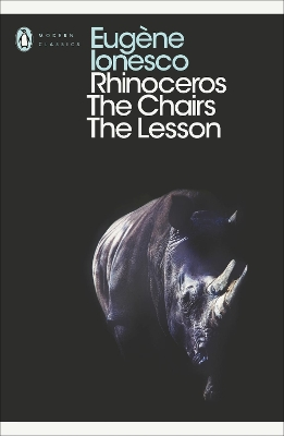 Rhinoceros, The Chairs, The Lesson - Eugene Ionesco