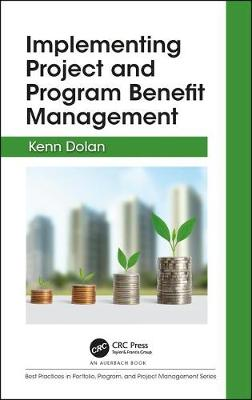 Implementing Project and Program Benefit Management - Kenn Dolan
