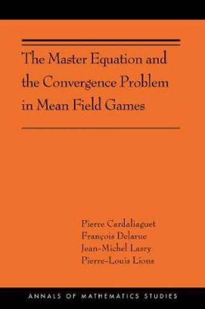 The Master Equation and the Convergence Problem in Mean Field Games - Pierre Cardaliaguet