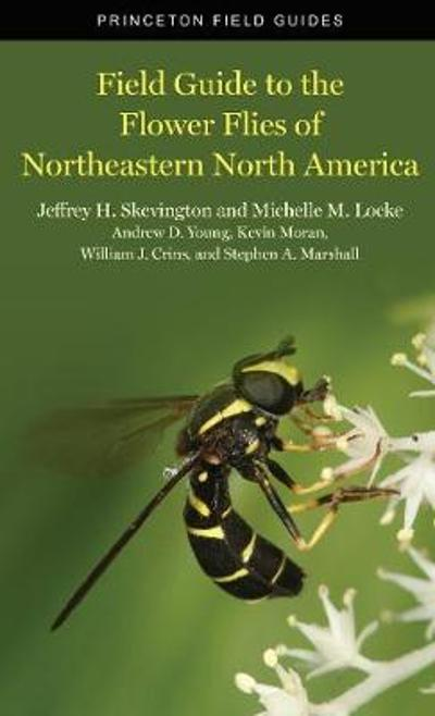 Field Guide to the Flower Flies of Northeastern North America - Jeffrey H Skevington