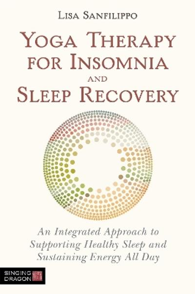 Yoga Therapy for Insomnia and Sleep Recovery - Lisa Sanfilippo