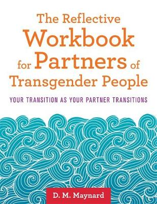 The Reflective Workbook for Partners of Transgender People - D.M. Maynard