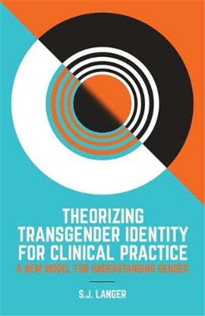 Theorizing Transgender Identity for Clinical Practice - S.J. Langer