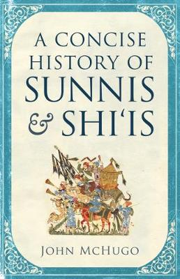 A Concise History of Sunnis and Shi`is - John McHugo