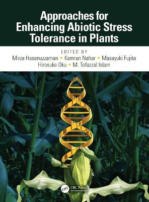 Approaches for Enhancing Abiotic Stress Tolerance in Plants - Mirza Hasanuzzaman