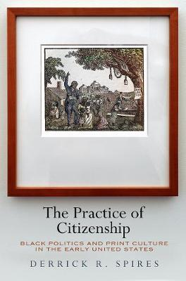 The Practice of Citizenship - Derrick R. Spires