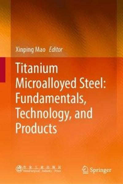 Titanium Microalloyed Steel: Fundamentals, Technology, and Products - Xinping Mao
