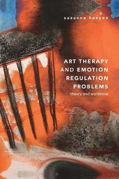 Art Therapy and Emotion Regulation Problems - Suzanne Haeyen