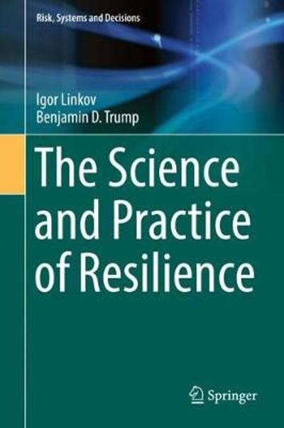 The Science and Practice of Resilience - Igor Linkov