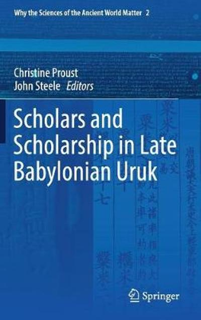 Scholars and Scholarship in Late Babylonian Uruk - Christine Proust