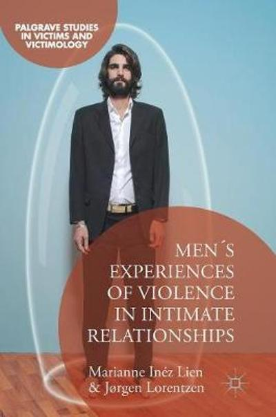 Men's Experiences of Violence in Intimate Relationships - Marianne Inez Lien